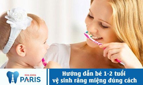 Bỏ túi cách vệ sinh răng miệng cho bé 1 tuổi – 2 tuổi mẹ cần biết